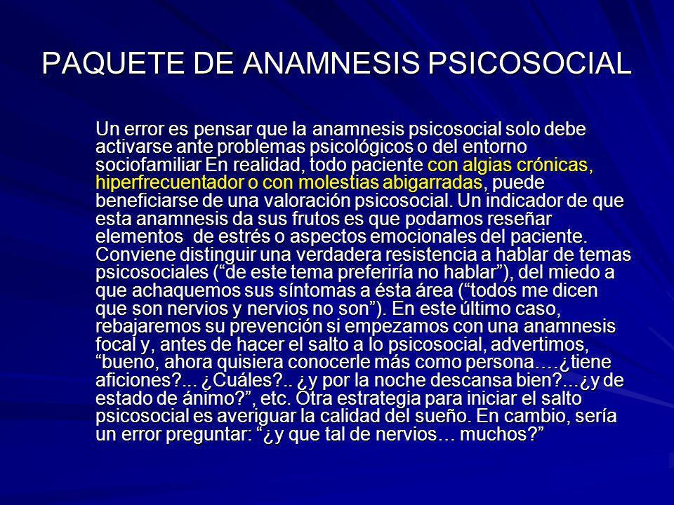 PAQUETE DE ANAMNESIS PSICOSOCIAL Un error es pensar que la anamnesis psicosocial solo debe activarse ante problemas psicológicos o del entorno sociofa