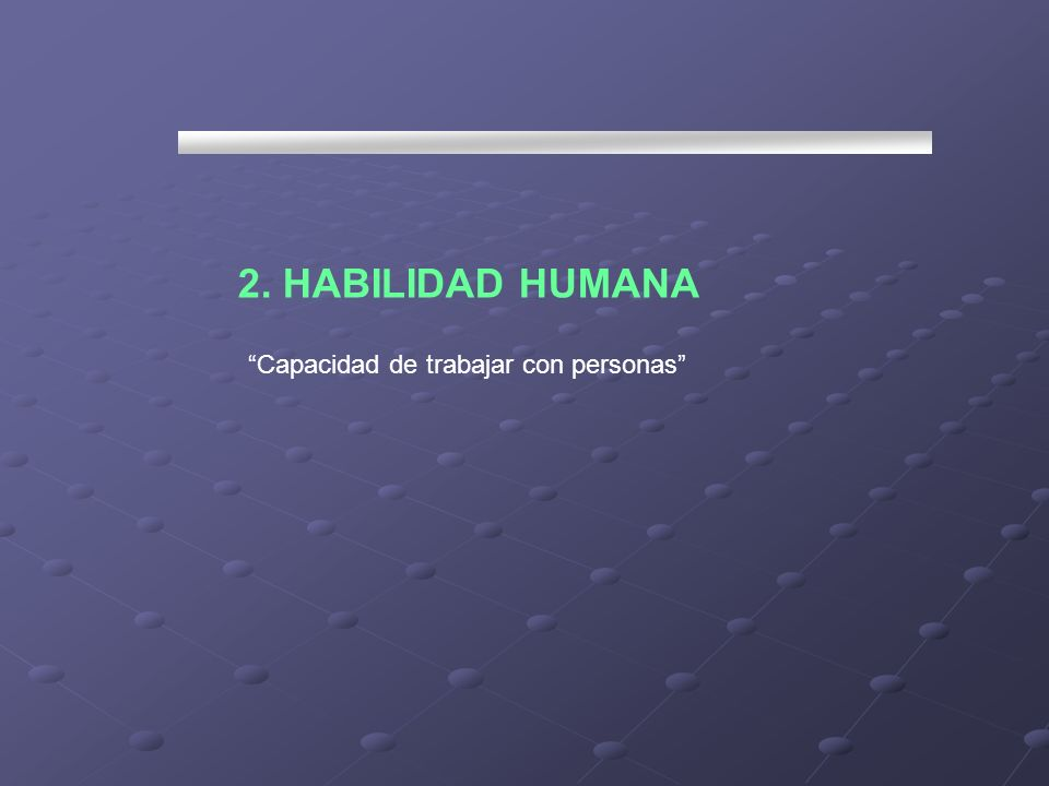 Capacidad de trabajar con personas 2. HABILIDAD HUMANA