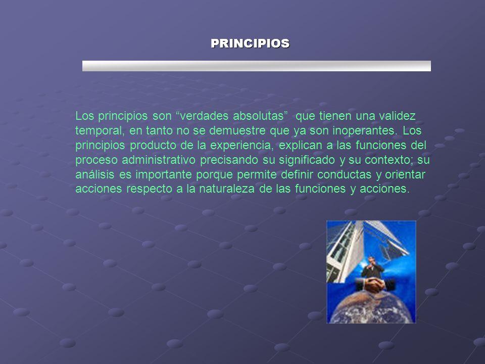 PRINCIPIOS Los principios son verdades absolutas que tienen una validez temporal, en tanto no se demuestre que ya son inoperantes. Los principios prod