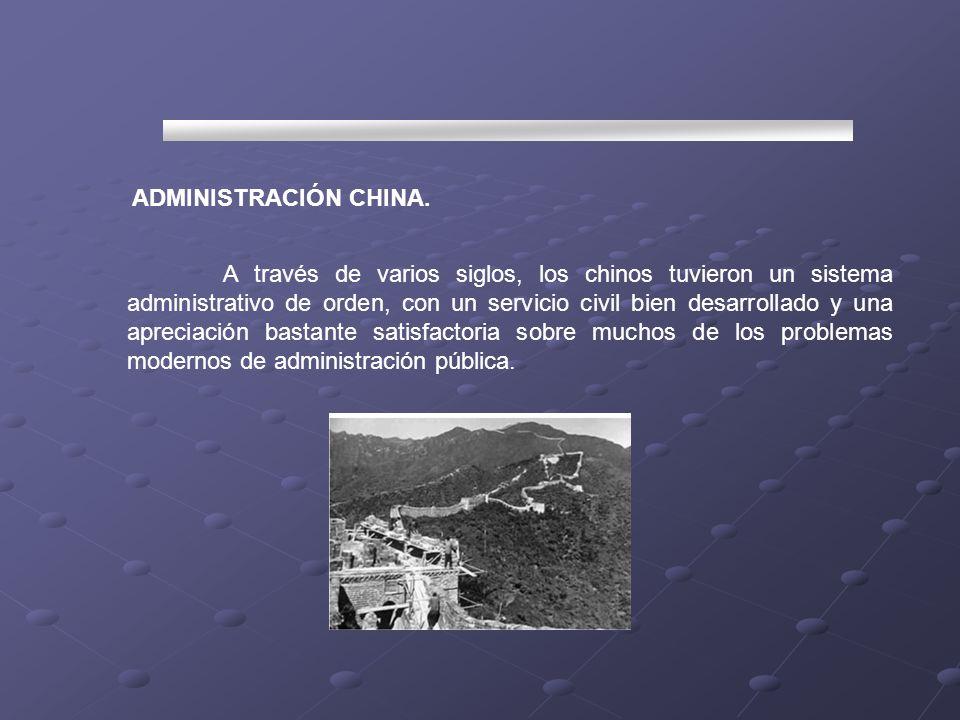 ADMINISTRACIÓN CHINA. A través de varios siglos, los chinos tuvieron un sistema administrativo de orden, con un servicio civil bien desarrollado y una