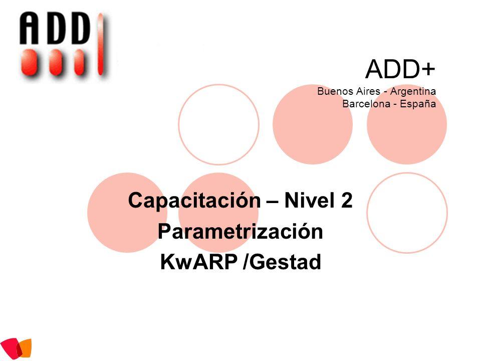 ADD+ Buenos Aires - Argentina Barcelona - España Capacitación – Nivel 2 Parametrización KwARP /Gestad
