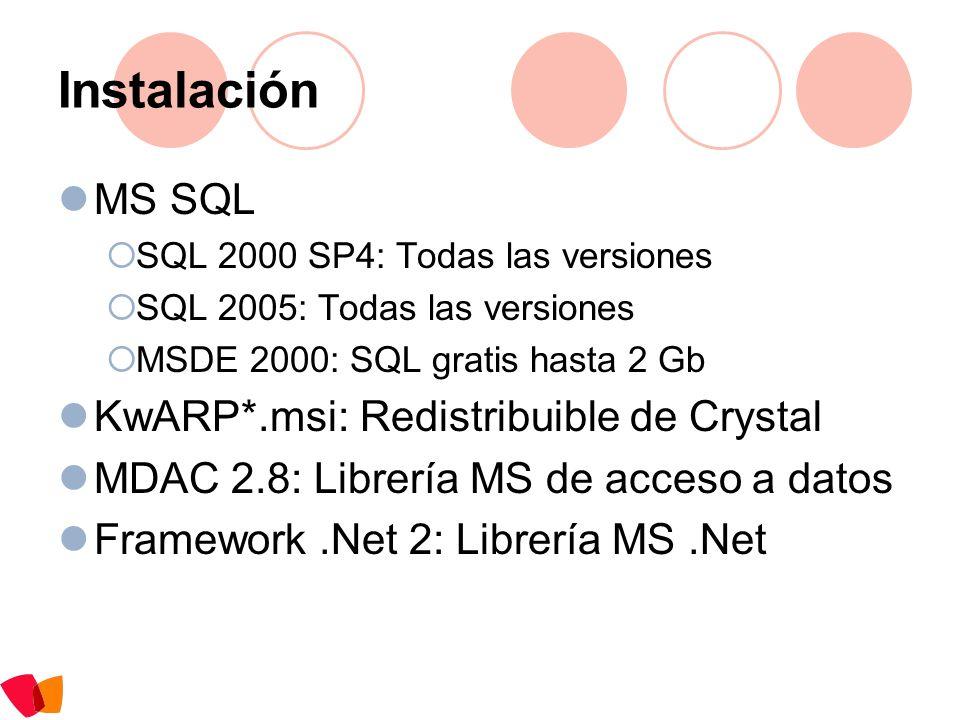 Instalación MS SQL SQL 2000 SP4: Todas las versiones SQL 2005: Todas las versiones MSDE 2000: SQL gratis hasta 2 Gb KwARP*.msi: Redistribuible de Crys