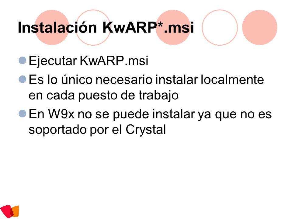 Instalación KwARP*.msi Ejecutar KwARP.msi Es lo único necesario instalar localmente en cada puesto de trabajo En W9x no se puede instalar ya que no es