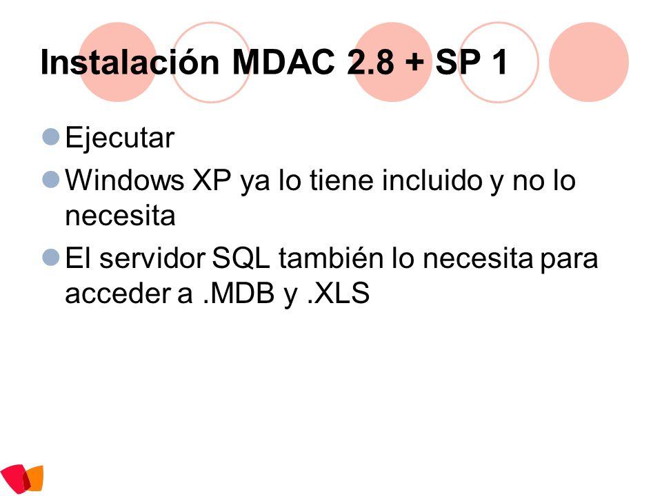 Instalación MDAC 2.8 + SP 1 Ejecutar Windows XP ya lo tiene incluido y no lo necesita El servidor SQL también lo necesita para acceder a.MDB y.XLS