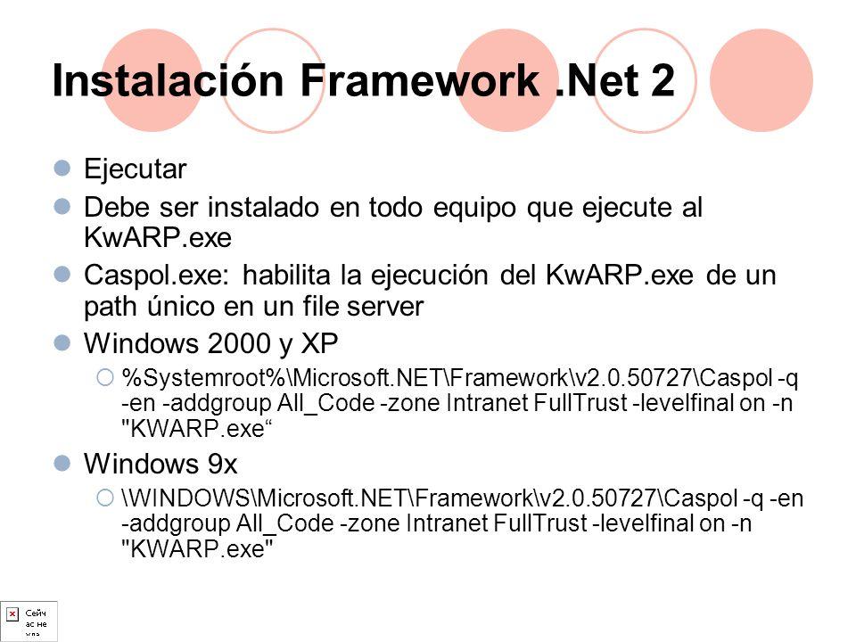 Instalación Framework.Net 2 Ejecutar Debe ser instalado en todo equipo que ejecute al KwARP.exe Caspol.exe: habilita la ejecución del KwARP.exe de un