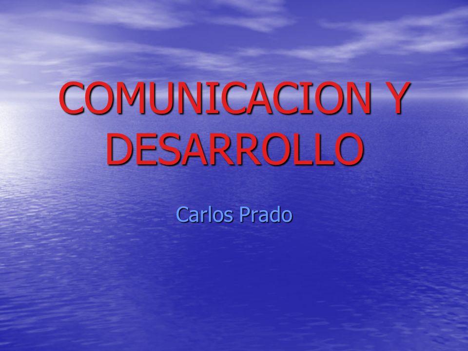 COMUNICACION Y DESARROLLO Carlos Prado