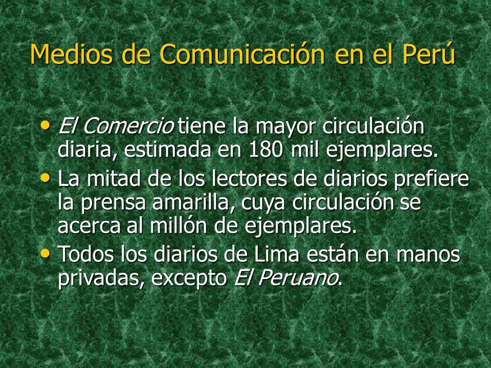 Medios de Comunicación en el Perú Lima tiene 25 diarios, 65 estaciones de radio, 9 estaciones de televisión y canales de noticias en sistemas de cable