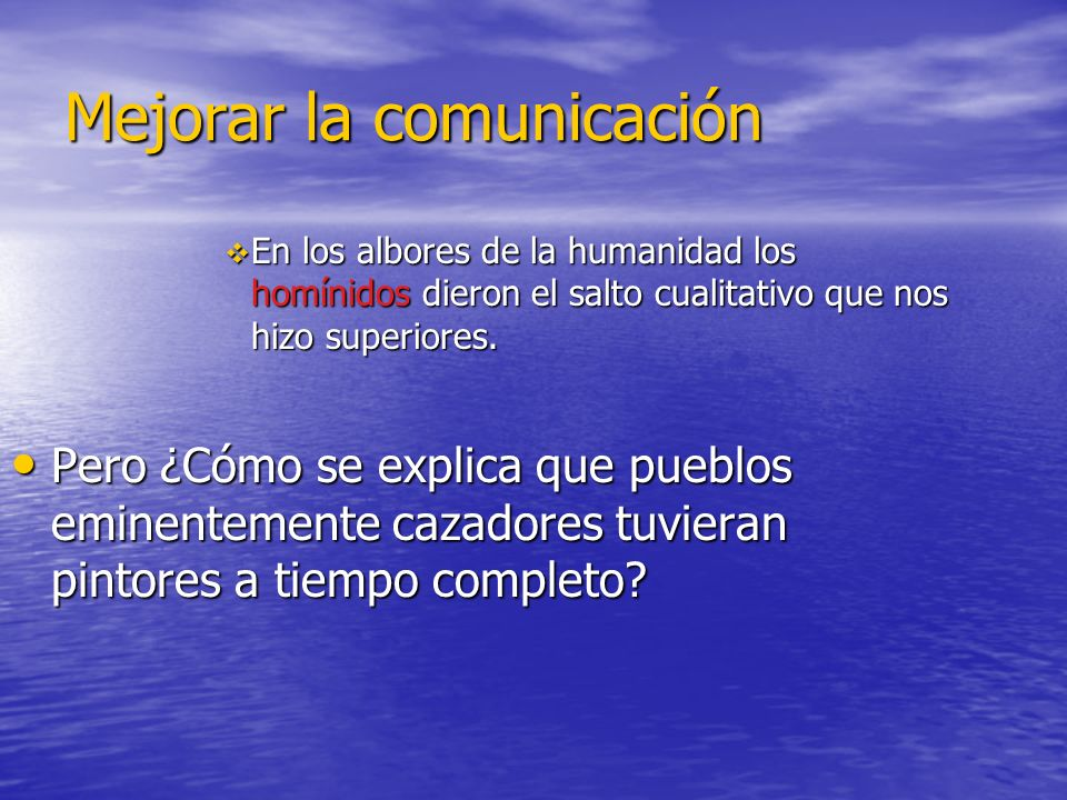 Mejorar la comunicación En los albores de la humanidad los homínidos dieron el salto cualitativo que nos hizo superiores.