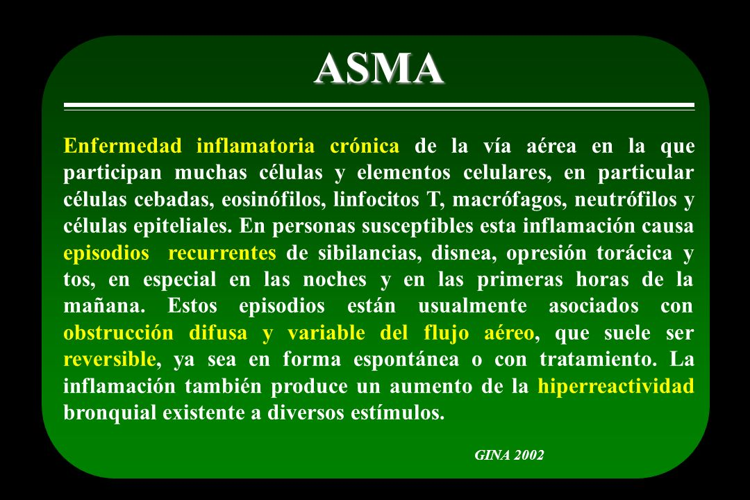 ASMA Objetivos del tratamiento Síntomas respiratorios Necesidad de broncodilatador Actividad física Flujo espiratorio Efectos adversos del tratamiento ausentesmínimanormalnormalausentes