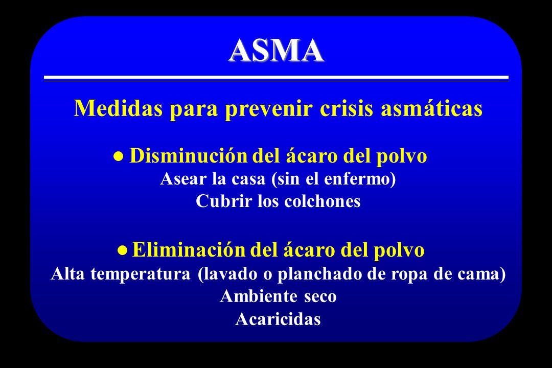 ASMA Medidas para prevenir crisis asmáticas Asear la casa (sin el enfermo) Cubrir los colchones Alta temperatura (lavado o planchado de ropa de cama)