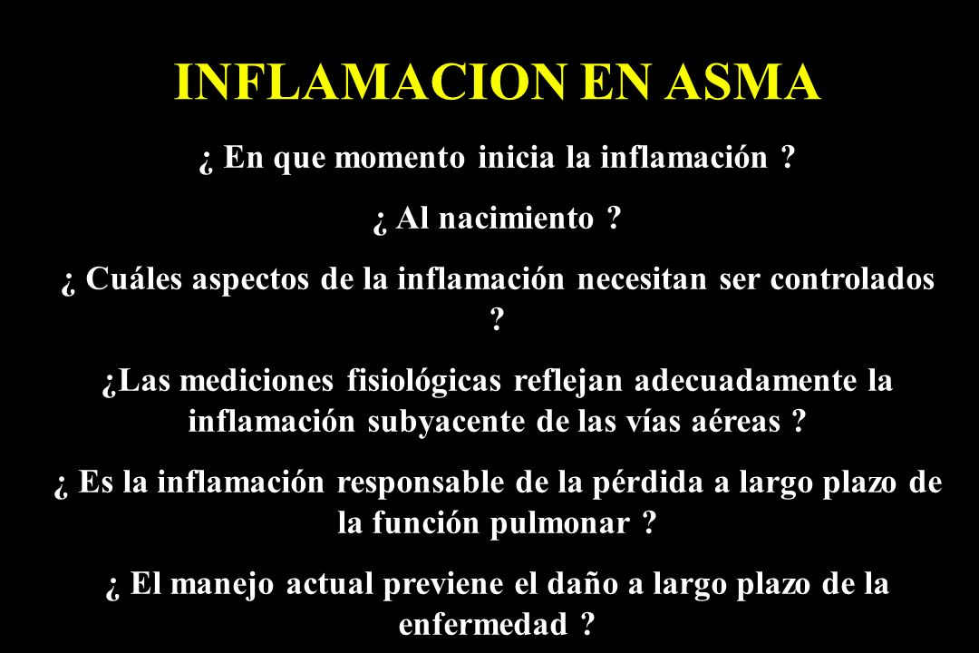 INFLAMACION EN ASMA ¿ En que momento inicia la inflamación ? ¿ Al nacimiento ? ¿ Cuáles aspectos de la inflamación necesitan ser controlados ? ¿Las me
