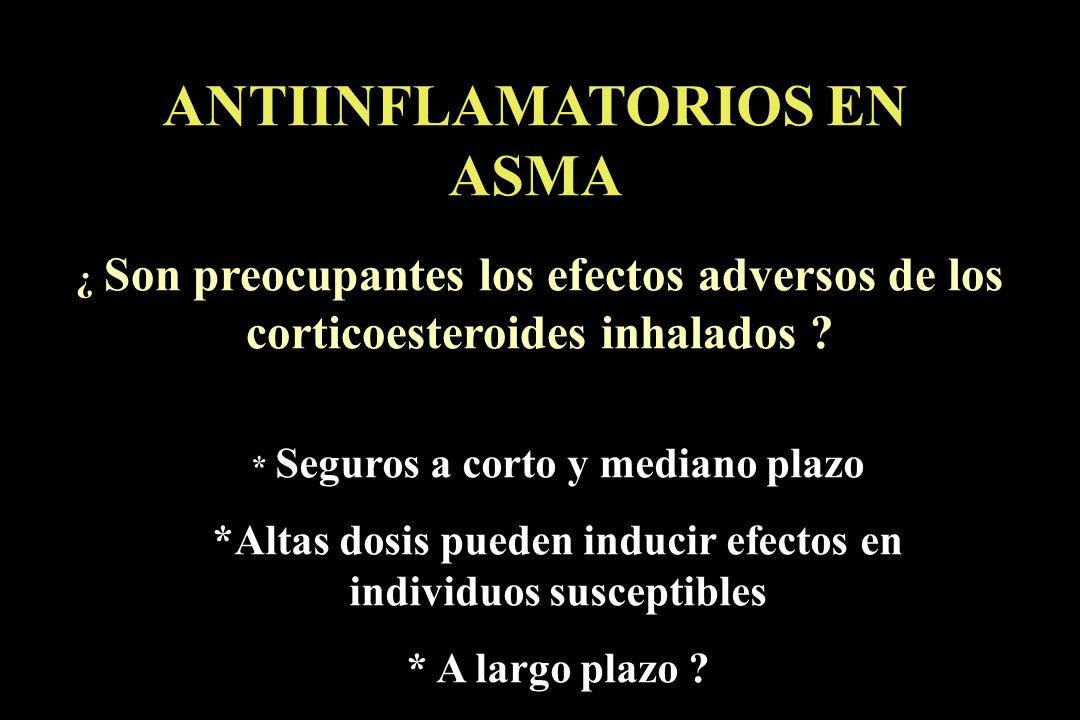 ANTIINFLAMATORIOS EN ASMA ¿ Son preocupantes los efectos adversos de los corticoesteroides inhalados ? * Seguros a corto y mediano plazo *Altas dosis