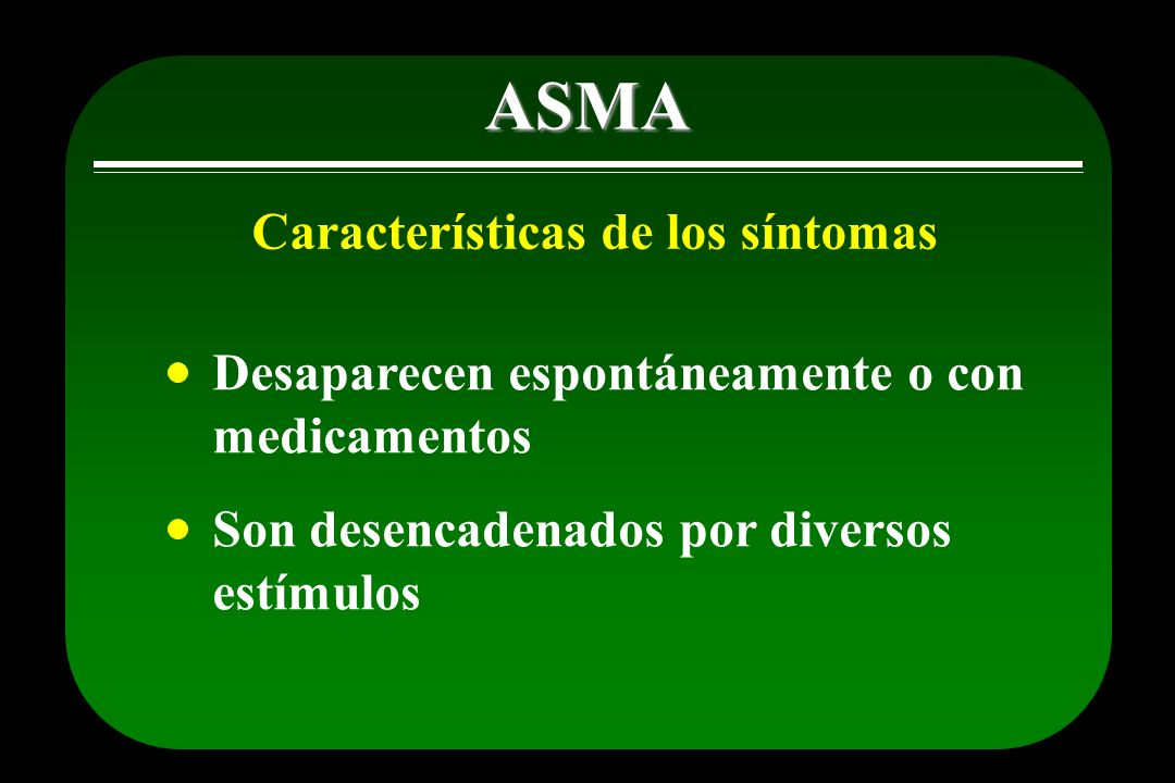 ASMA Los síntomas respiratorios suelen despertar al paciente en la madrugada o estar presentes en las primeras horas de la mañana