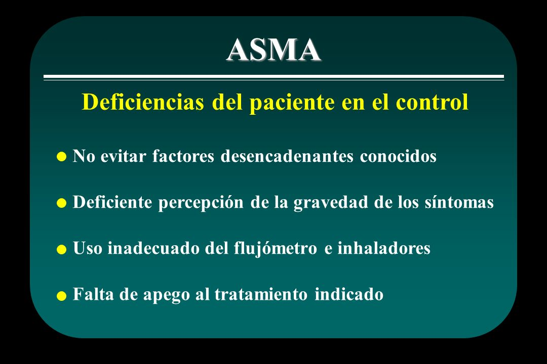 ASMA Deficiencias del paciente en el control No evitar factores desencadenantes conocidos Deficiente percepción de la gravedad de los síntomas Uso ina
