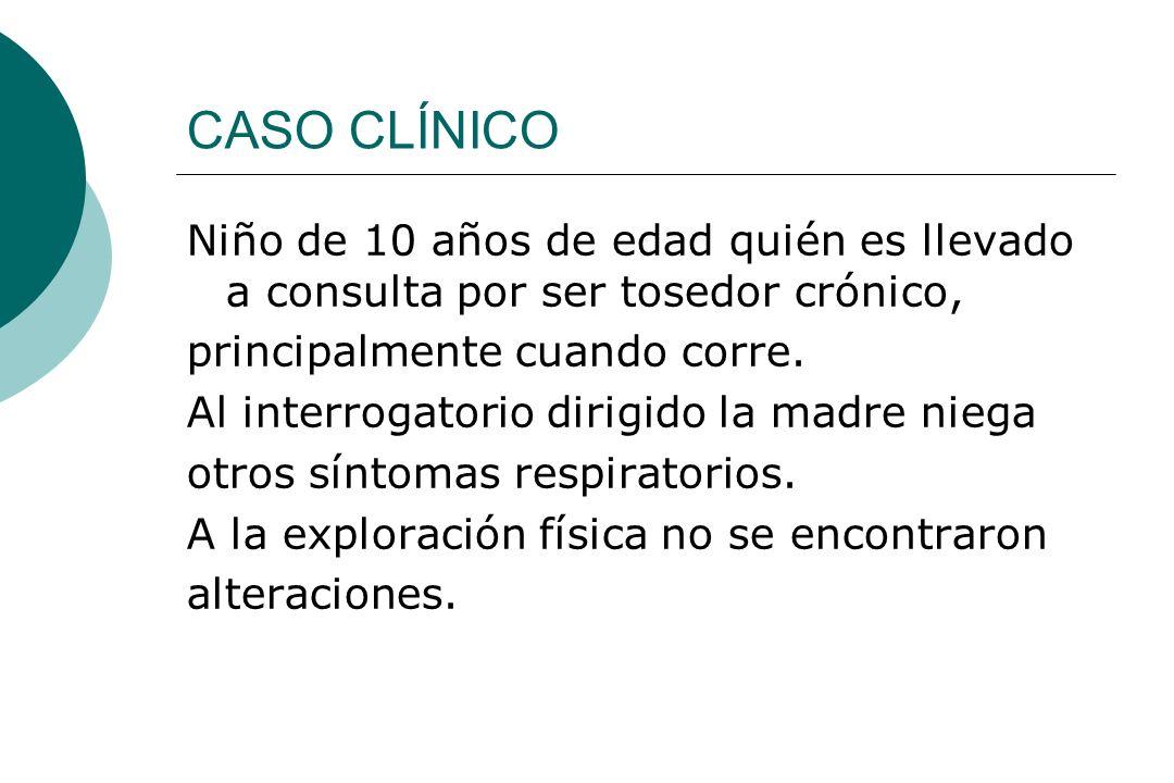 CASO CLÍNICO Niño de 10 años de edad quién es llevado a consulta por ser tosedor crónico, principalmente cuando corre. Al interrogatorio dirigido la m