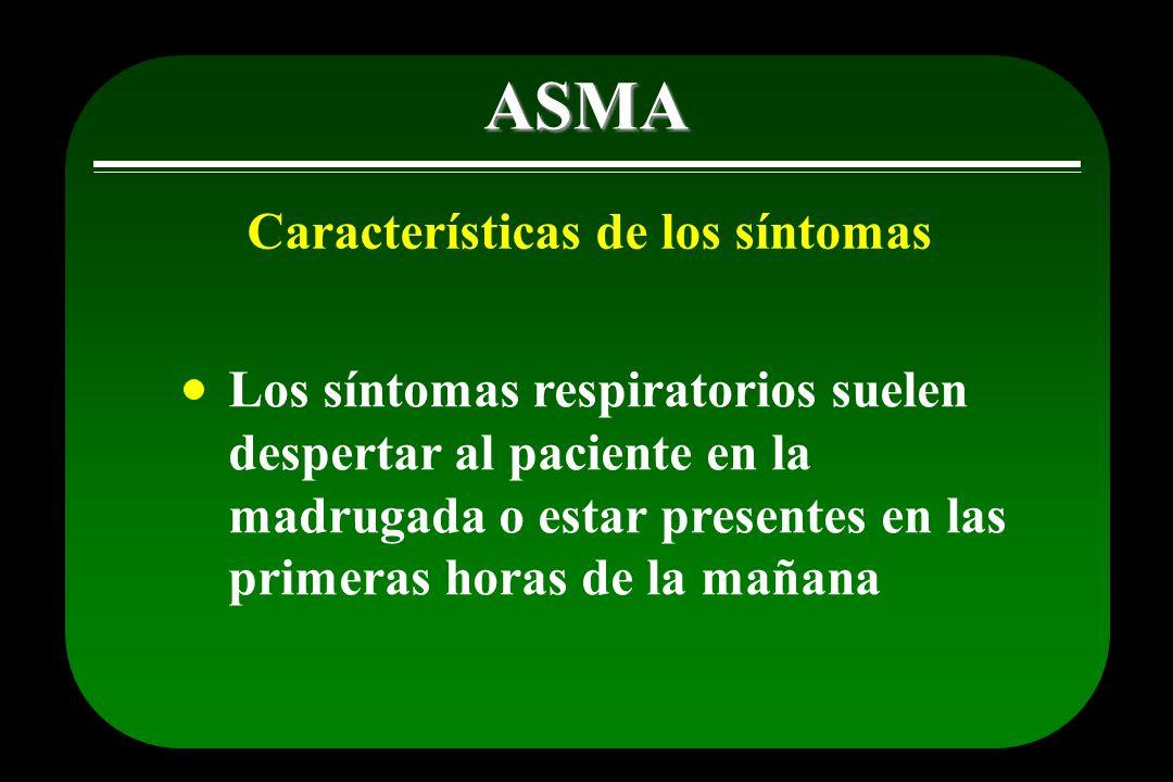 ASMA Sibilancias - Tos - Disnea Intensidad variable Síntomas nocturnos o por ejercicio Períodos de remisiones y exacerbaciones Resolución espontánea o por tratamiento