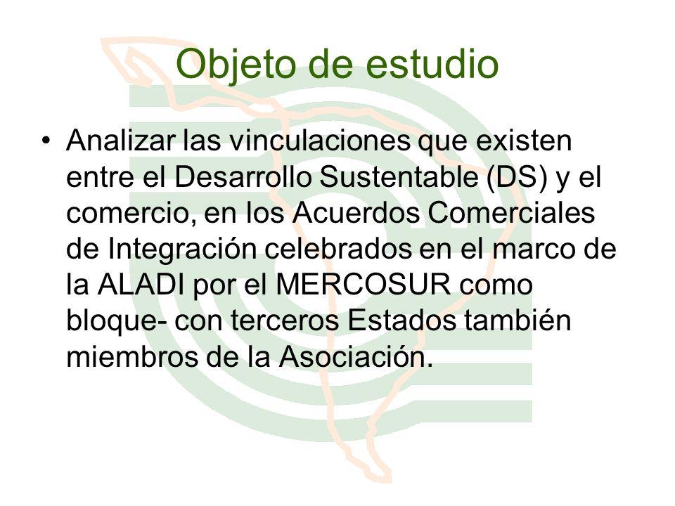 Objeto de estudio Analizar las vinculaciones que existen entre el Desarrollo Sustentable (DS) y el comercio, en los Acuerdos Comerciales de Integració