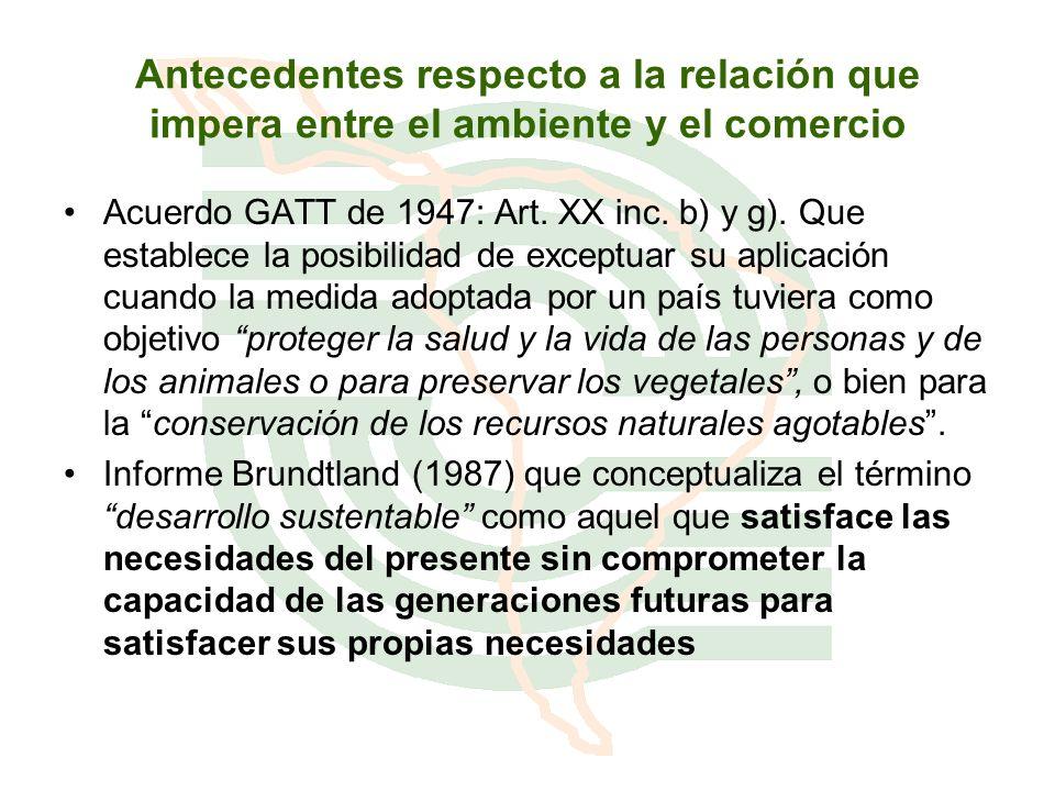 Antecedentes respecto a la relación que impera entre el ambiente y el comercio Acuerdo GATT de 1947: Art. XX inc. b) y g). Que establece la posibilida
