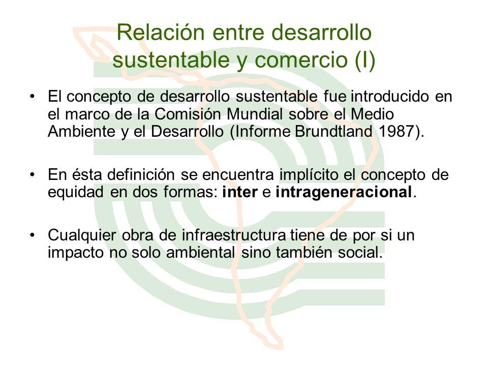 Relación entre desarrollo sustentable y comercio (I) El concepto de desarrollo sustentable fue introducido en el marco de la Comisión Mundial sobre el