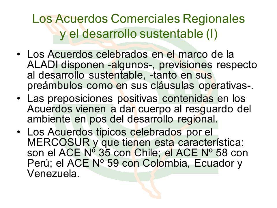 Los Acuerdos Comerciales Regionales y el desarrollo sustentable (I) Los Acuerdos celebrados en el marco de la ALADI disponen -algunos-, previsiones re