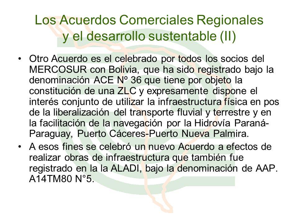Los Acuerdos Comerciales Regionales y el desarrollo sustentable (II) Otro Acuerdo es el celebrado por todos los socios del MERCOSUR con Bolivia, que h