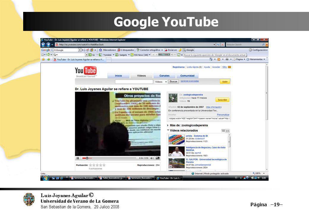 Luis Joyanes Aguilar © Universidad de Verano de La Gomera San Sebastian de la Gomera, 29 Julioo 2008 Google YouTube Página –19–