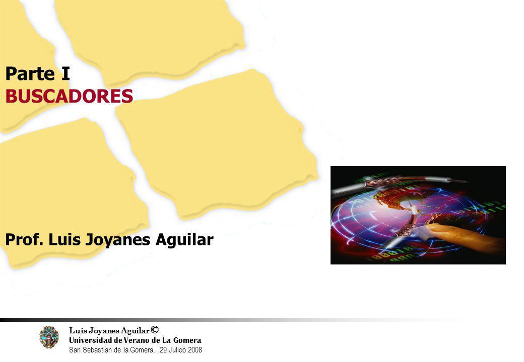 Luis Joyanes Aguilar © Universidad de Verano de La Gomera San Sebastian de la Gomera, 29 Julioo 2008 3 Parte I BUSCADORES Prof. Luis Joyanes Aguilar