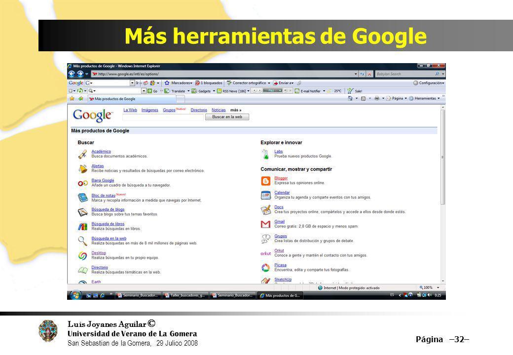 Luis Joyanes Aguilar © Universidad de Verano de La Gomera San Sebastian de la Gomera, 29 Julioo 2008 Más herramientas de Google Página –32–