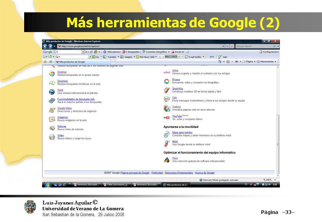 Luis Joyanes Aguilar © Universidad de Verano de La Gomera San Sebastian de la Gomera, 29 Julioo 2008 Más herramientas de Google (2) Página –33–