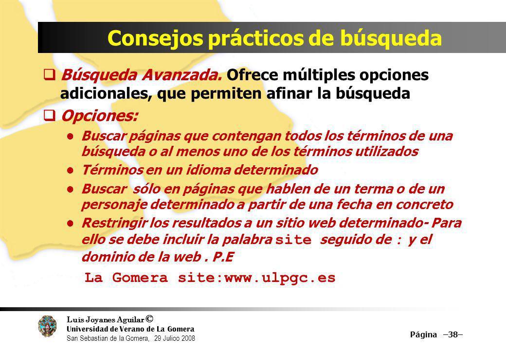 Luis Joyanes Aguilar © Universidad de Verano de La Gomera San Sebastian de la Gomera, 29 Julioo 2008 Búsqueda Avanzada. Ofrece múltiples opciones adic