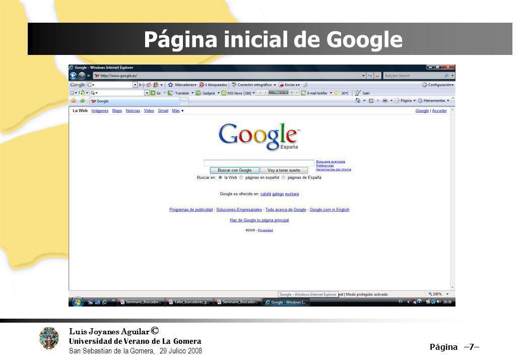 Luis Joyanes Aguilar © Universidad de Verano de La Gomera San Sebastian de la Gomera, 29 Julioo 2008 Página inicial de Google Página –7–