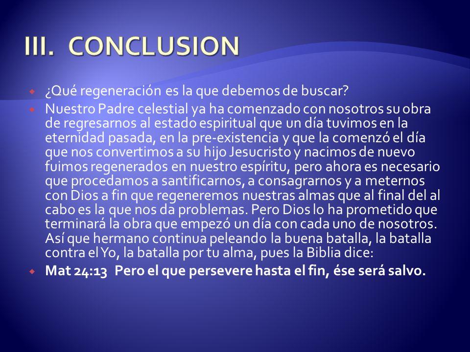 ¿Qué regeneración es la que debemos de buscar? Nuestro Padre celestial ya ha comenzado con nosotros su obra de regresarnos al estado espiritual que un