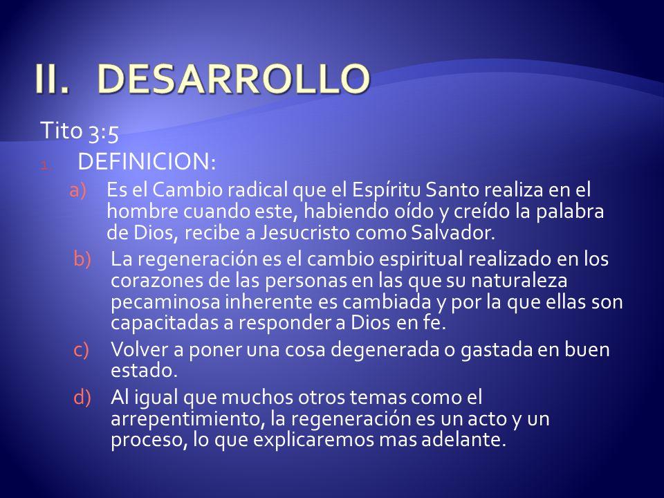Tito 3:5 1. DEFINICION: a)Es el Cambio radical que el Espíritu Santo realiza en el hombre cuando este, habiendo oído y creído la palabra de Dios, reci