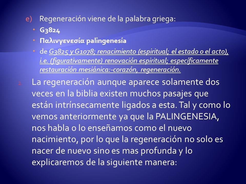e)Regeneración viene de la palabra griega: G3824 Παλινγενεσία palingenesía de G3825 y G1078; renacimiento (espiritual; el estado o el acto), i.e. (fig