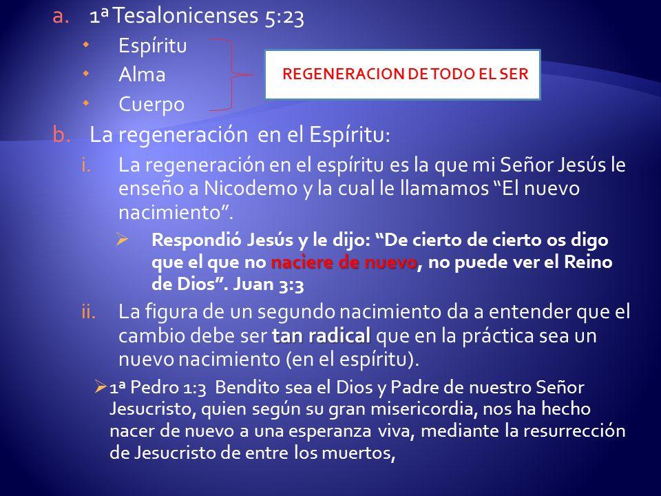 a.1ª Tesalonicenses 5:23 Espíritu Alma Cuerpo b.La regeneración en el Espíritu: i.La regeneración en el espíritu es la que mi Señor Jesús le enseño a