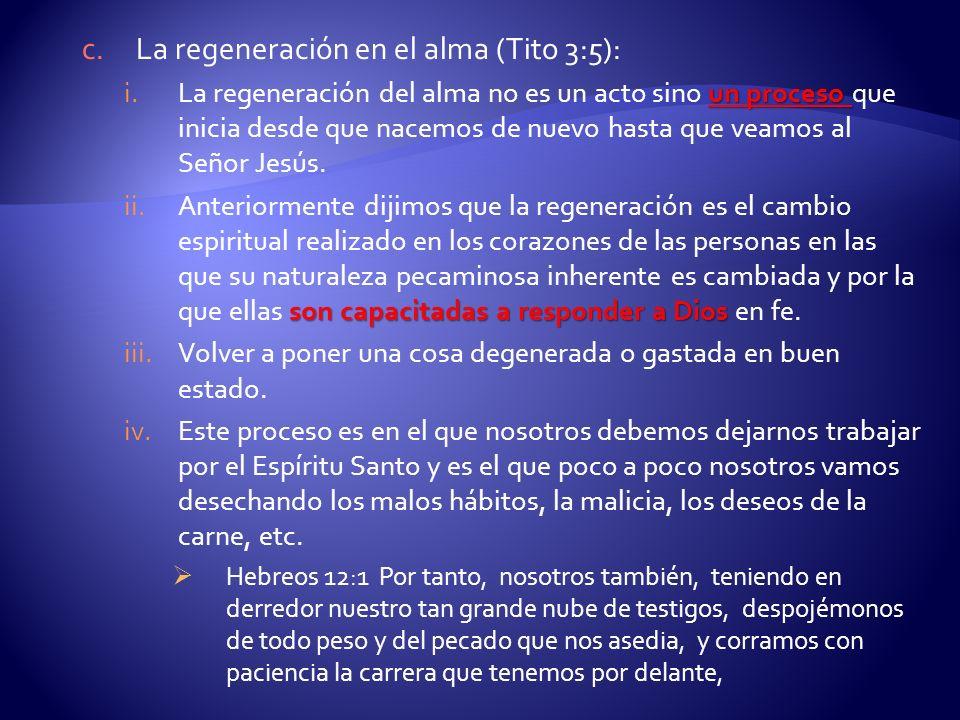 c.La regeneración en el alma (Tito 3:5): un proceso i.La regeneración del alma no es un acto sino un proceso que inicia desde que nacemos de nuevo has