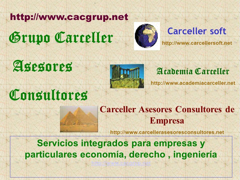 Grupo Carceller Asesores Consultores http://www.cacgrup.net Academia Carceller http://www.academiacarceller.net Carceller Asesores Consultores de Empr