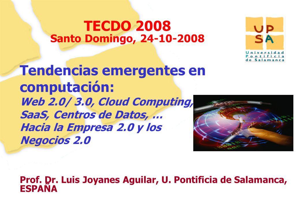 11 Prof. Dr. Luis Joyanes Aguilar, U. Pontificia de Salamanca, ESPAÑA Santo Domingo, 24-10-2008 Tendencias emergentes en computación: Web 2.0/ 3.0, Cl