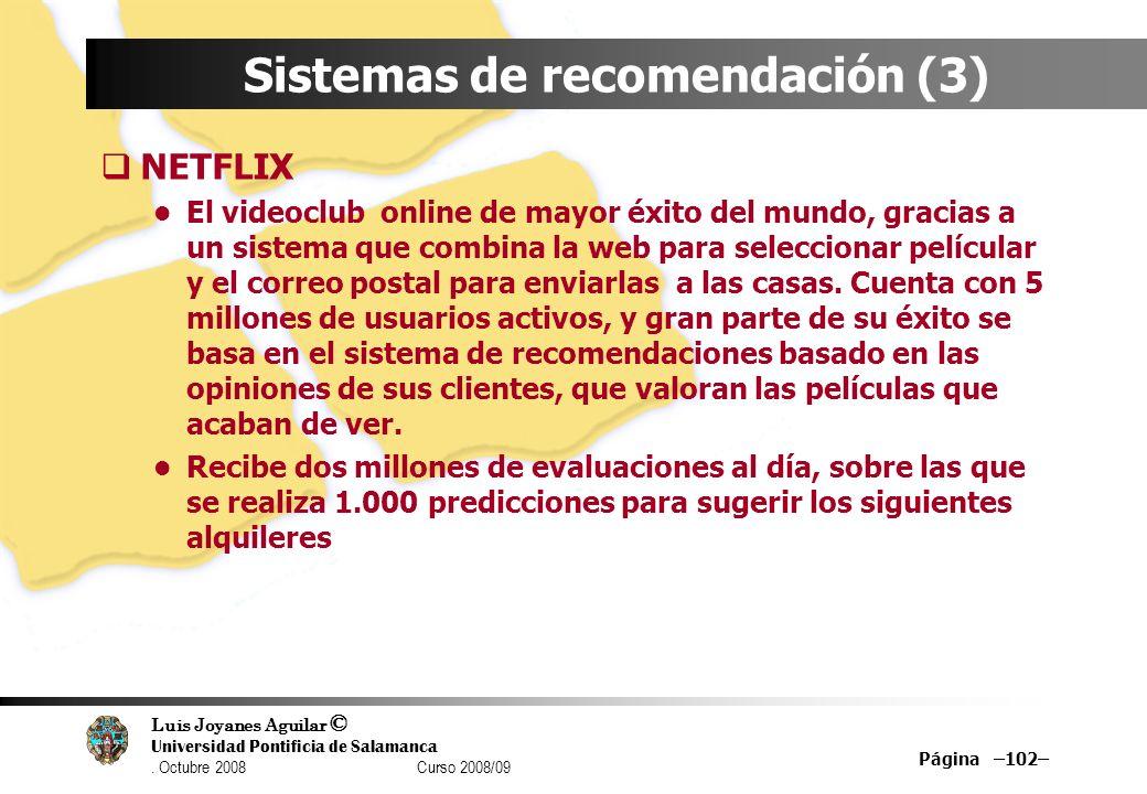 Luis Joyanes Aguilar © Universidad Pontificia de Salamanca. Octubre 2008 Curso 2008/09 Página –102– Sistemas de recomendación (3) NETFLIX El videoclub