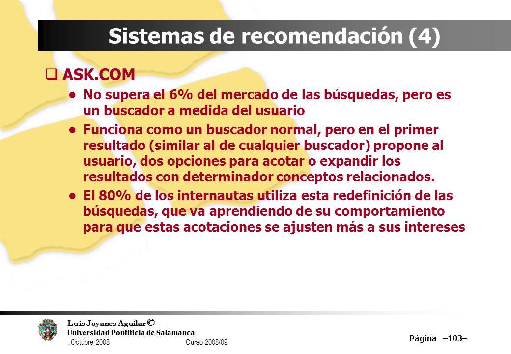 Luis Joyanes Aguilar © Universidad Pontificia de Salamanca. Octubre 2008 Curso 2008/09 Página –103– Sistemas de recomendación (4) ASK.COM No supera el