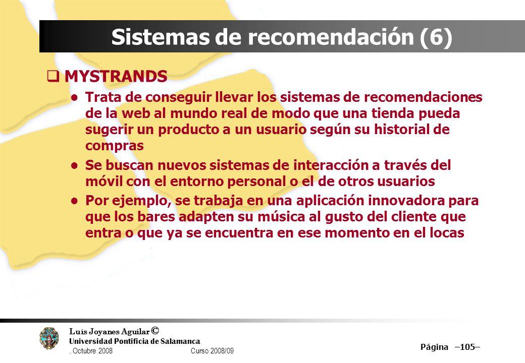 Luis Joyanes Aguilar © Universidad Pontificia de Salamanca. Octubre 2008 Curso 2008/09 Página –105– Sistemas de recomendación (6) MYSTRANDS Trata de c