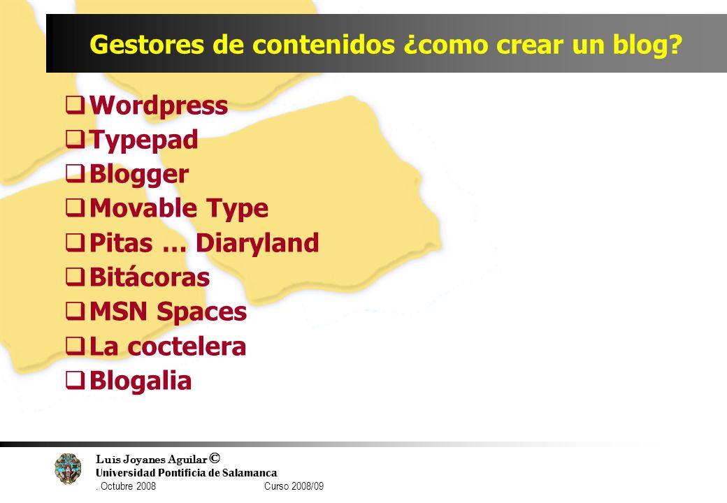 Luis Joyanes Aguilar © Universidad Pontificia de Salamanca. Octubre 2008 Curso 2008/09 Gestores de contenidos ¿como crear un blog? Wordpress Typepad B