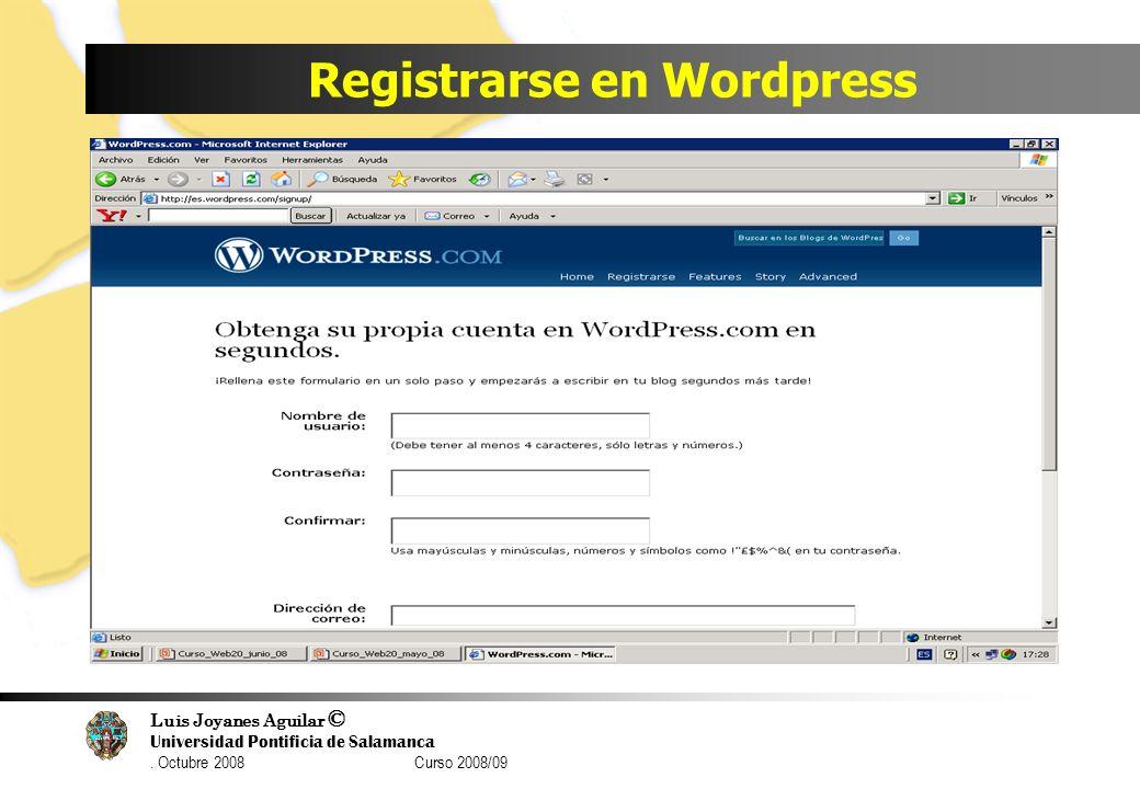 Luis Joyanes Aguilar © Universidad Pontificia de Salamanca. Octubre 2008 Curso 2008/09 Registrarse en Wordpress