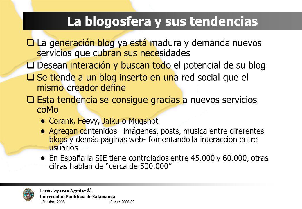 Luis Joyanes Aguilar © Universidad Pontificia de Salamanca. Octubre 2008 Curso 2008/09 La blogosfera y sus tendencias La generación blog ya está madur