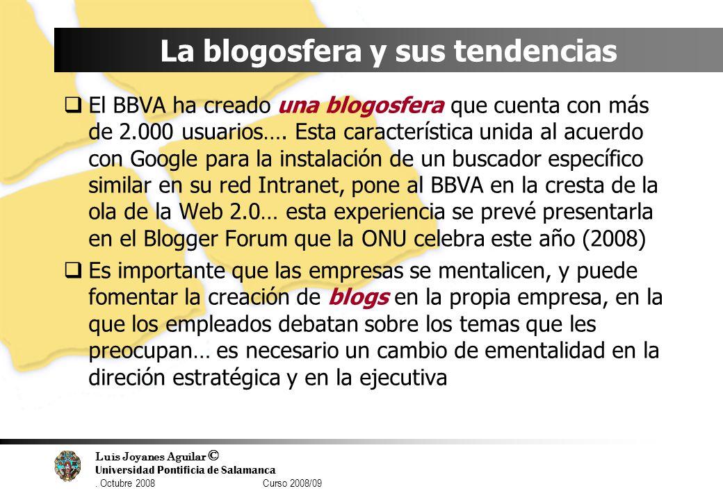 Luis Joyanes Aguilar © Universidad Pontificia de Salamanca. Octubre 2008 Curso 2008/09 La blogosfera y sus tendencias El BBVA ha creado una blogosfera