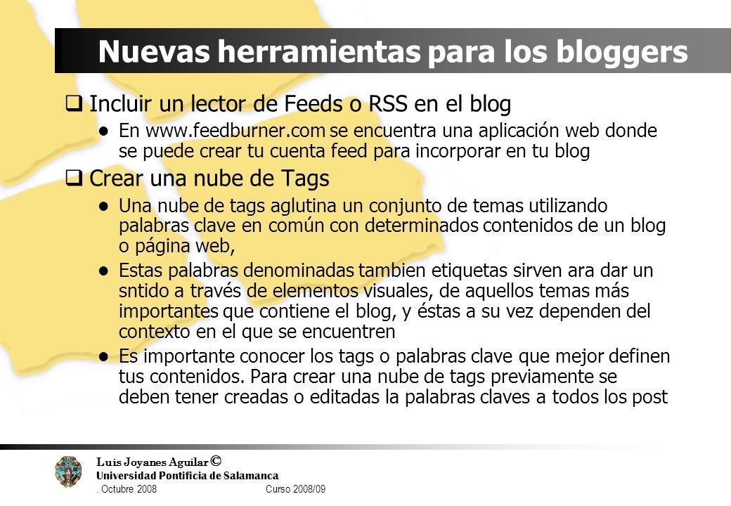 Luis Joyanes Aguilar © Universidad Pontificia de Salamanca. Octubre 2008 Curso 2008/09 Nuevas herramientas para los bloggers Incluir un lector de Feed