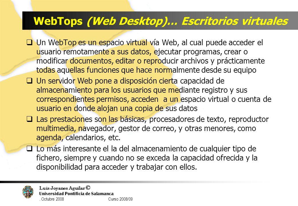 Luis Joyanes Aguilar © Universidad Pontificia de Salamanca. Octubre 2008 Curso 2008/09 WebTops (Web Desktop)… Escritorios virtuales Un WebTop es un es