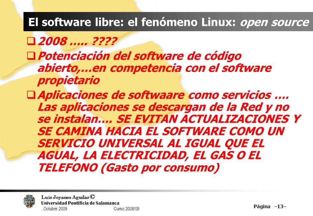 Luis Joyanes Aguilar © Universidad Pontificia de Salamanca. Octubre 2008 Curso 2008/09 Página –13– El software libre: el fenómeno Linux: open source 2