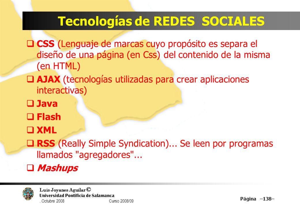 Luis Joyanes Aguilar © Universidad Pontificia de Salamanca. Octubre 2008 Curso 2008/09 Tecnologías de REDES SOCIALES CSS (Lenguaje de marcas cuyo prop