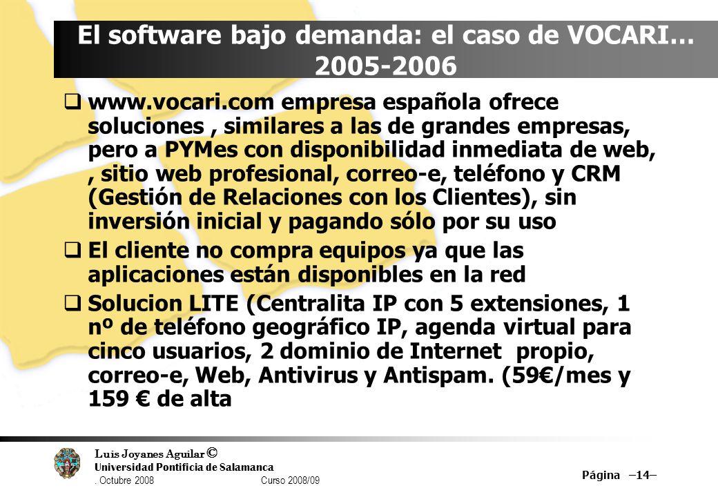 Luis Joyanes Aguilar © Universidad Pontificia de Salamanca. Octubre 2008 Curso 2008/09 Página –14– El software bajo demanda: el caso de VOCARI… 2005-2